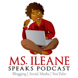 Ms Ileane Speaks Podcast