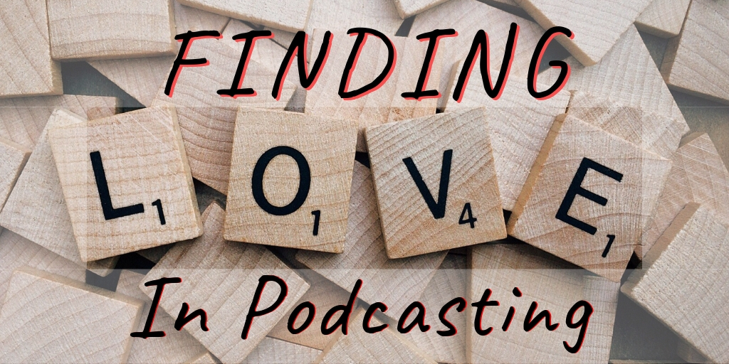Finding Love in Podcasting