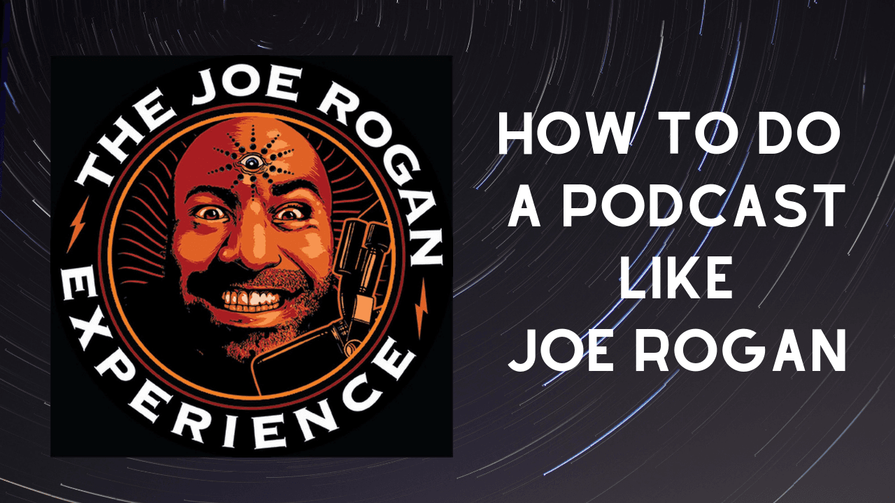 How to Do a Podcast Like Joe Rogan