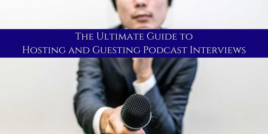 The Ultimate Guide to Hosting and Guesting Podcast Interviews.