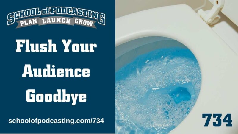 Flush Your Podcast Audience Goodbye